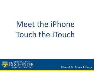 Meet the  iPhone Touch the  iTouch