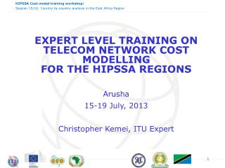 EXPERT LEVEL TRAINING ON  TELECOM NETWORK COST  MODELLING  FOR THE HIPSSA REGIONS Arusha 15-19 July, 2013 Christopher