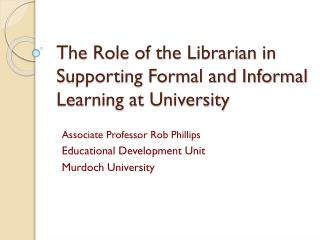 The Role of the Librarian in Supporting Formal and Informal Learning at University