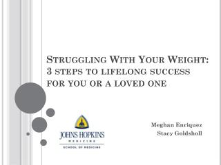 Struggling With  Your Weight :  3 steps to lifelong success for you or a loved one