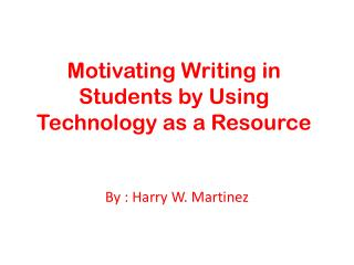 Motivating Writing  in  Students by Using Technology as a  Resource