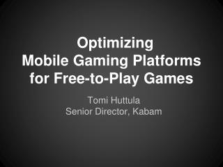 Optimizing  Mobile  Gaming  Platforms for Free -to-Play Games