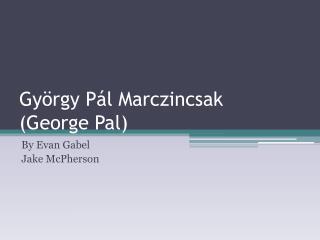 György Pál Marczincsak (George Pal)