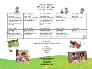 Holiday Program 07 th  April – 18 th  April 6:30am – 6:30pm