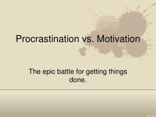 Procrastination vs. Motivation