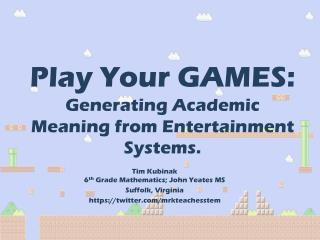 Play Your GAMES:  Generating Academic Meaning from Entertainment Systems.