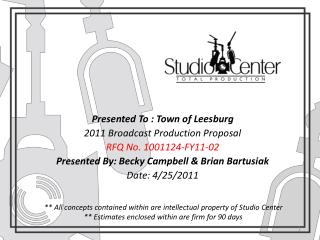 Presented To : Town of Leesburg 2011 Broadcast Production Proposal RFQ No. 1001124-FY11-02 Presented By: Becky Campbell