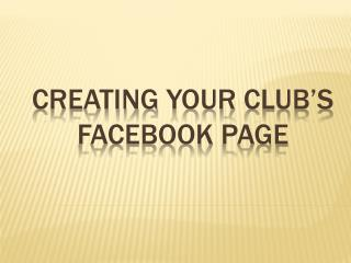 CREATING  YOUR  CLUB's FACEBOOK  PAGE