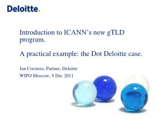 Introduction to ICANN's new  gTLD program. A  practical example: the Dot Deloitte case . Jan Corstens, Partner, Deloitt