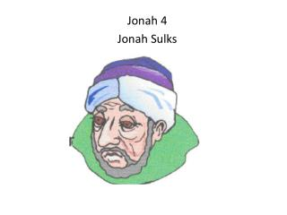 Jonah 4 Jonah Sulks