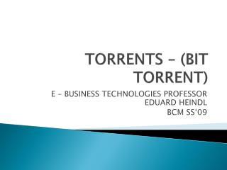 TORRENTS – (BIT TORRENT)