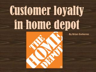 Customer loyalty in home depot