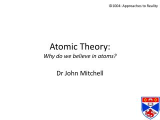 Atomic Theory: Why do we believe in atoms?