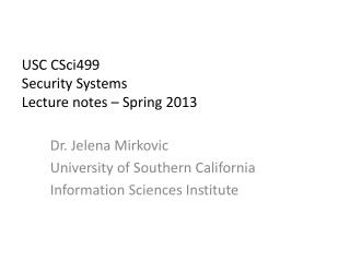 USC  CSci499 Security  Systems  Lecture  notes – Spring 2013