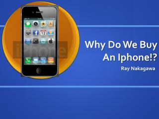 Why Do We Buy An Iphone!?