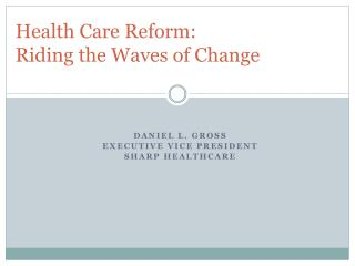 Health Care Reform:   Riding the Waves of Change
