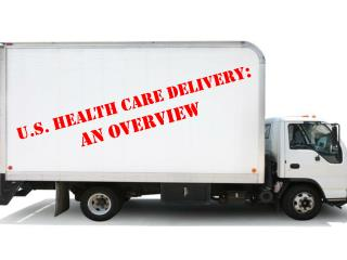 U.S. Health Care Delivery : An Overview