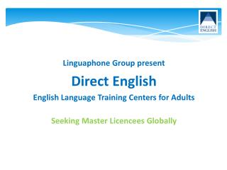 Linguaphone  Group present Direct English English Language Training  C enters for Adults Seeking  Master  Licencees  Gl