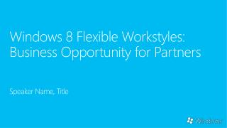 Windows  8  Flexible  Workstyles : Business  Opportunity for Partners