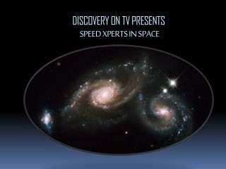 DISCOVERY ON TV PRESENTS SPEED XPERTS IN SPACE