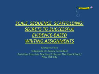 SCALE, SEQUENCE,  SCAFFOLDING: SECRETS TO SUCCESSFUL  EVIDENCE-BASED  WRITING ASSIGNMENTS