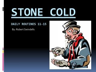 Stone Cold Daily Routines 11-15