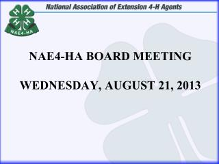 NAE4-HA Board Meeting Wednesday,  August 21, 2013