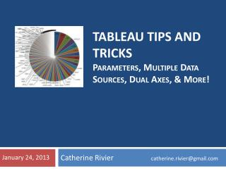 TABLEAU TIPS AND TRICKS p arameters, Multiple Data Sources, Dual Axes, & More!