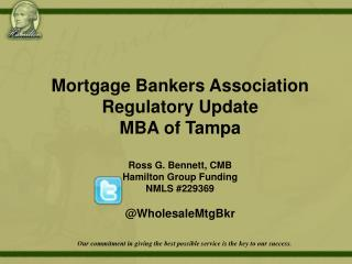 Mortgage Bankers Association  Regulatory  Update MBA of Tampa Ross G. Bennett, CMB Hamilton Group Funding NMLS #229369