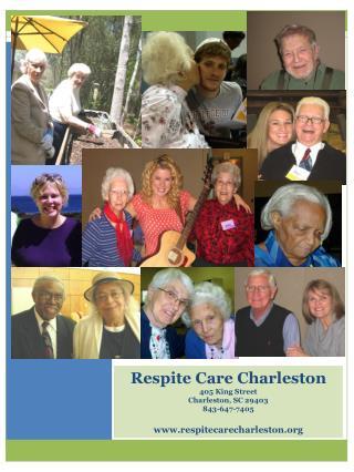 Respite Care Charleston 405 King Street Charleston, SC 29403 843-647-7405 www.respitecarecharleston.org