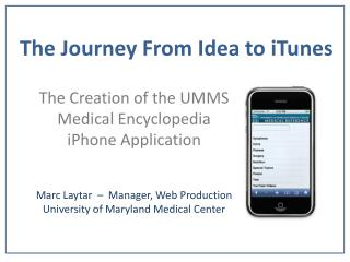 The Creation of the UMMS Medical Encyclopedia  iPhone  Application Marc  Laytar   –  Manager, Web Production    Univers