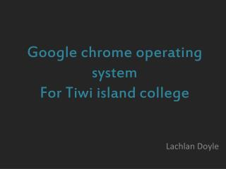 Google chrome operating system For Tiwi island college