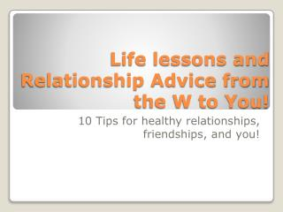 Life lessons and Relationship Advice from the W to You!
