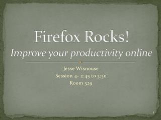 Firefox Rocks! Improve your productivity online