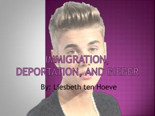 Immigration, Deportation, and Bieber