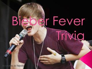 Bieber Fever Trivia