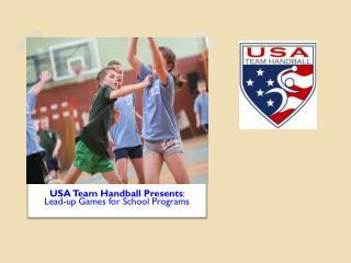 USA Team Handball Presents :  Lead-up Games for School Programs