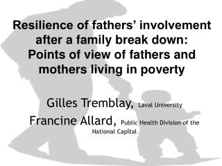 Resilience of fathers  involvement after a family break down:  Points of view of fathers and mothers living in poverty