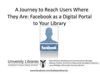 A Journey to Reach Users Where  They Are: Facebook as a Digital Portal to Your Library