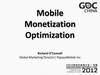 Mobile Monetization Optimization Richard  O'Connell Global Marketing Director|  PapayaMobile Inc