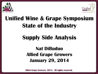Unified Wine & Grape Symposium State of the Industry Supply Side Analysis Nat DiBuduo Allied Grape Growers January 29,