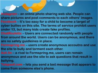 Instagram – an online photo sharing web site. People can share pictures and post comments to each others' images.
