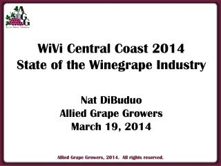 WiVi  Central Coast  2014 State of the Winegrape Industry Nat DiBuduo Allied Grape Growers March 19, 2014