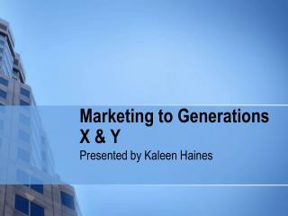 Marketing to Generations X & Y