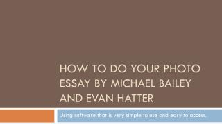 How to do your photo  essay by Michael Bailey and Evan Hatter