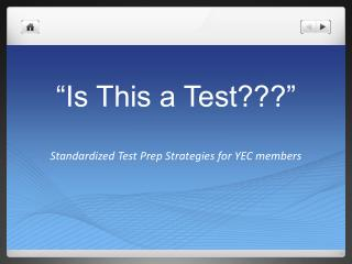 """Is This a Test???"" Standardized Test Prep Strategies for YEC members"