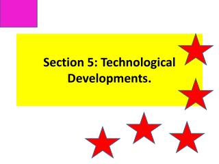 Section 5:  T echnological  D evelopments.