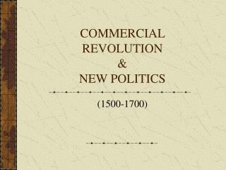 COMMERCIAL REVOLUTION  NEW POLITICS
