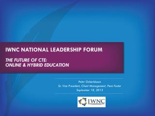 IWNC National leadership Forum The Future of CTE: online & Hybrid Education