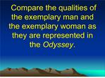 Compare the qualities of the exemplary man and the exemplary woman as they are represented in the Odyssey.